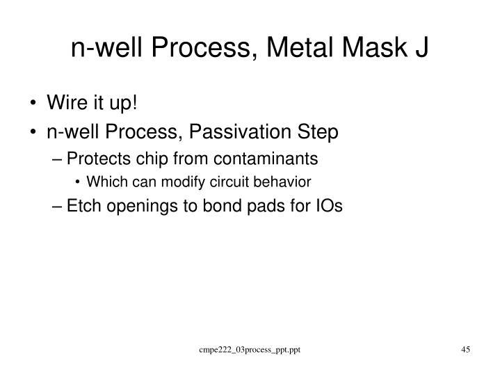 n-well Process, Metal Mask J