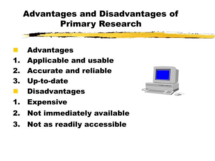 advantages of primary research methods The primary advantage of triangulation designs in research studies lies in the ability to find agreement and validation of results through a variety of research methods if different research methods come to the same conclusion, the researcher can be more confident that the results are truly a reflection of what is actually happening and not a.
