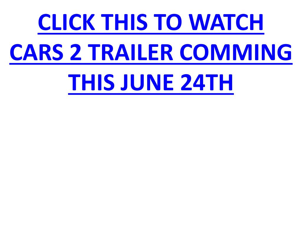 click this to watch cars 2 trailer comming this june 24th l.
