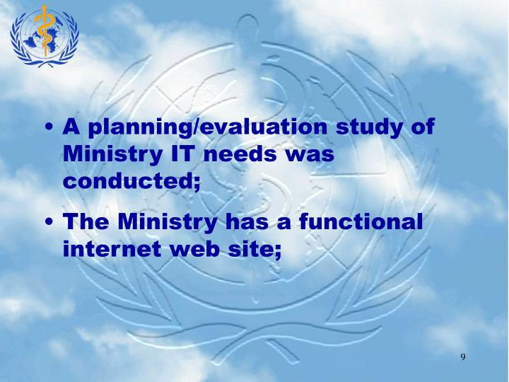 A planning/evaluation study of Ministry IT needs was conducted;