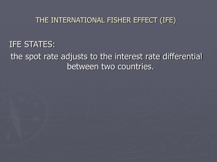 THE INTERNATIONAL FISHER EFFECT (IFE)