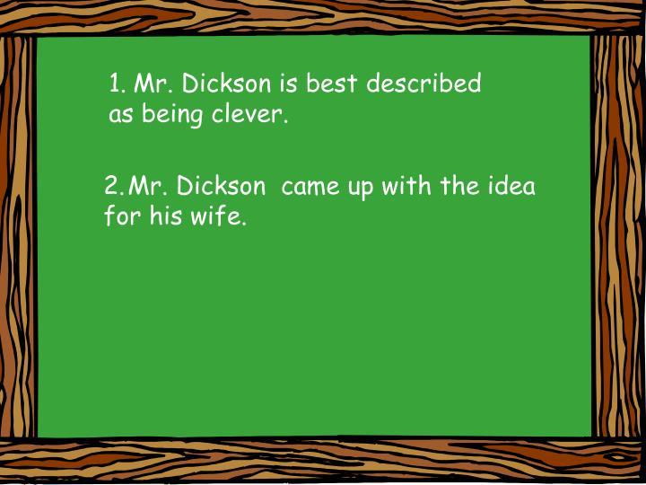Mr. Dickson is best described