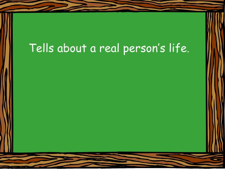 Tells about a real person's life