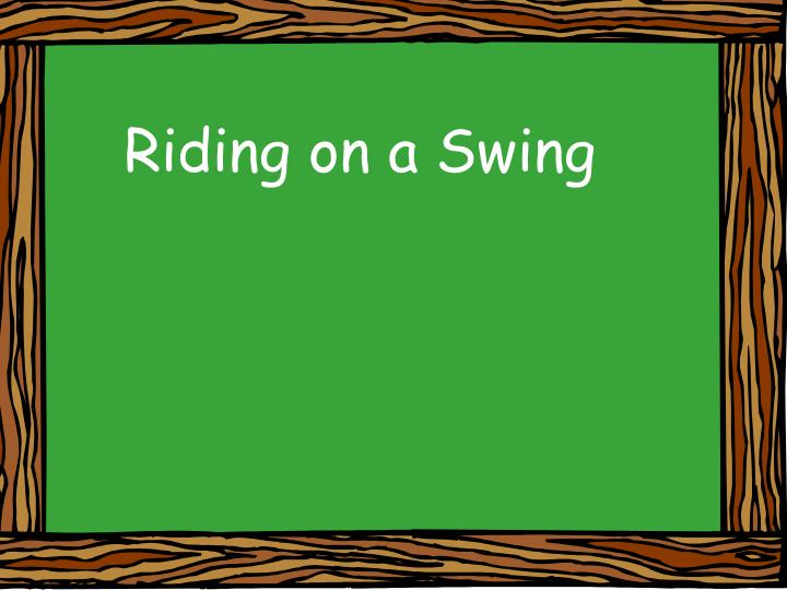 Riding on a Swing