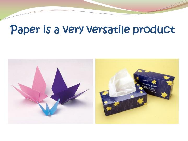 Paper is a very versatile product