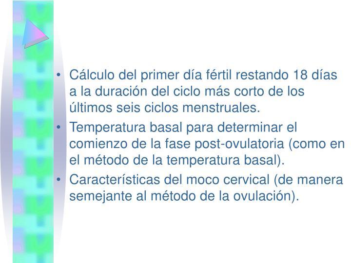 Cálculo del primer día fértil restando 18 días a la duración del ciclo más corto de los últimos seis ciclos menstruales.