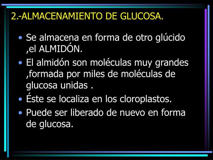 2.-ALMACENAMIENTO DE GLUCOSA.