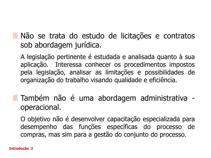 Não se trata do estudo de licitações e contratos sob abordagem jurídica.