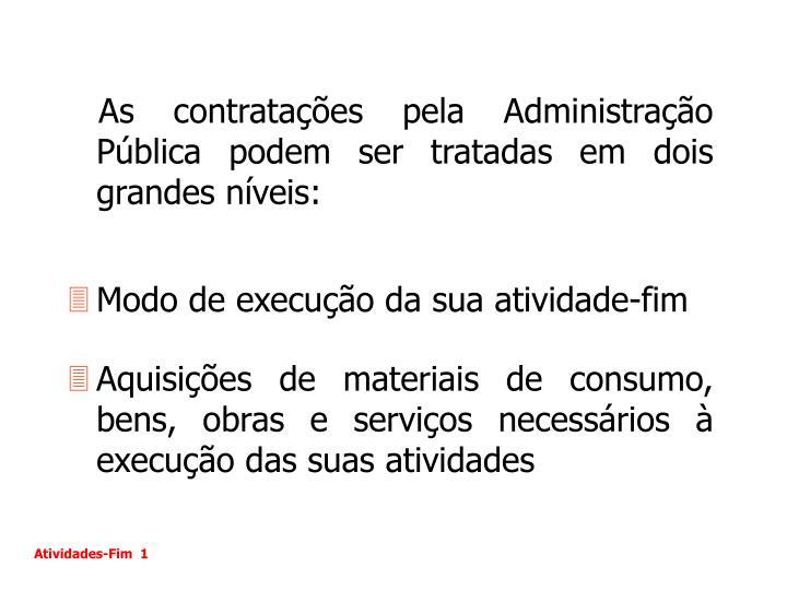 As contratações pela Administração Pública podem ser tratadas em dois grandes níveis: