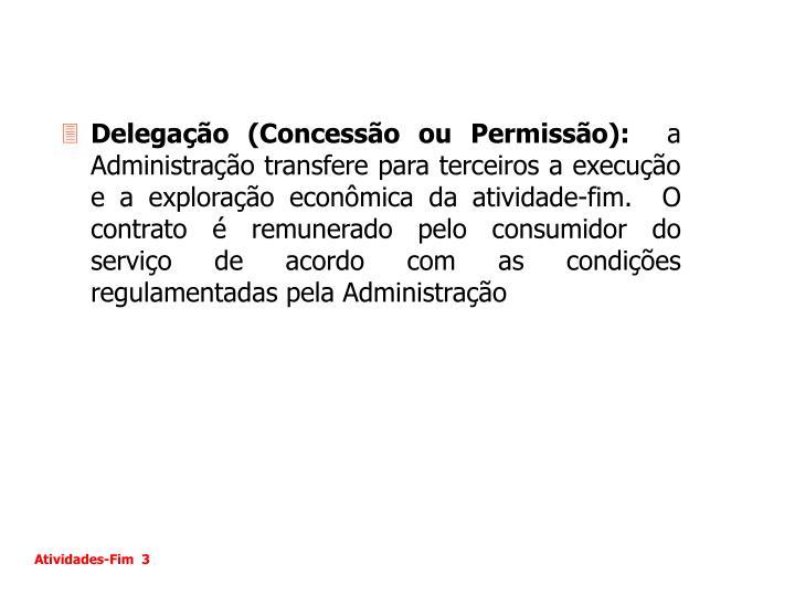 Delegação (Concessão ou Permissão):