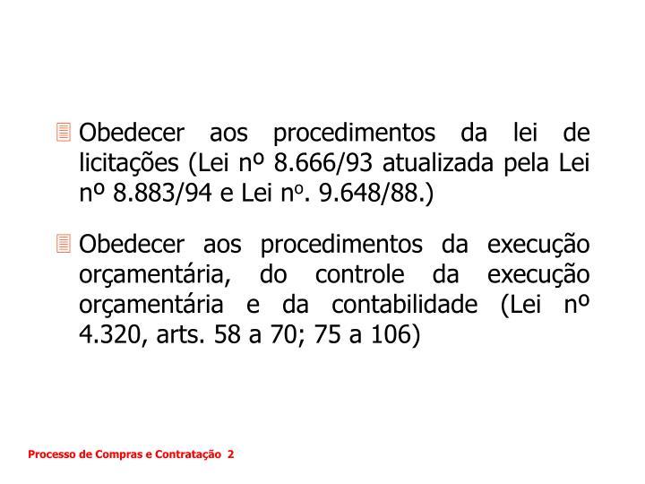 Obedecer aos procedimentos da lei de licitações (Lei nº 8.666/93 atualizada pela Lei nº 8.883/94 e Lei n