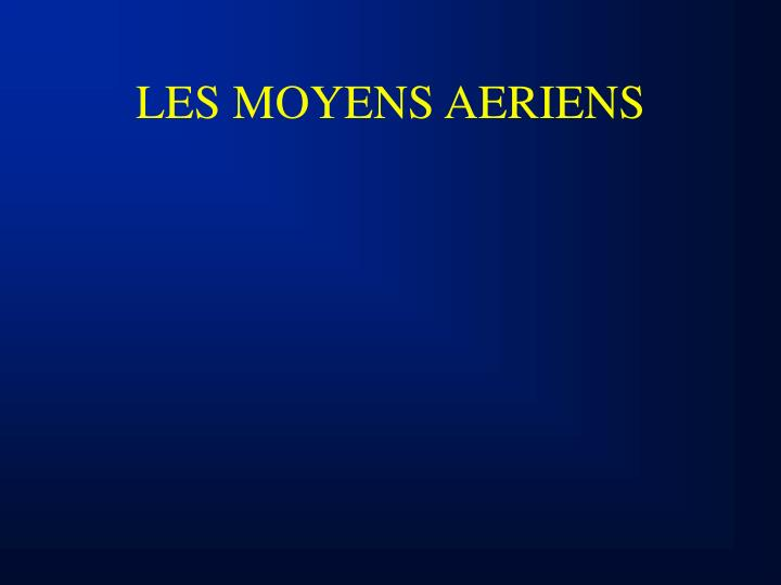 LES MOYENS AERIENS