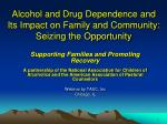 alcohol and drug dependence and its impact on family and community seizing the opportunity