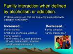 family interaction when defined by alcoholism or addiction