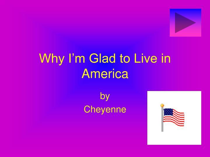 why i m glad to live in america n.