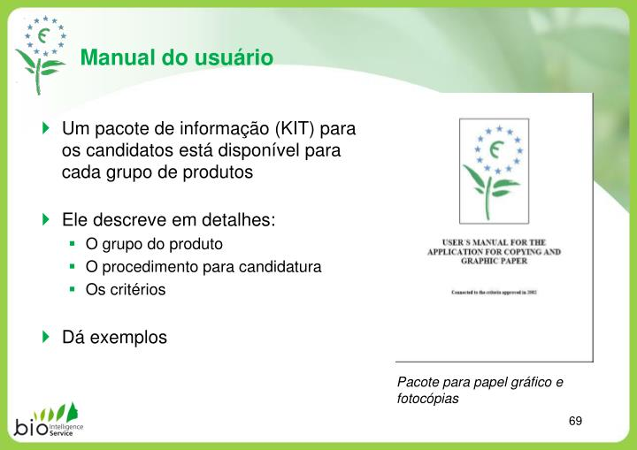 Um pacote de informação (KIT) para os candidatos está disponível para cada grupo de produtos