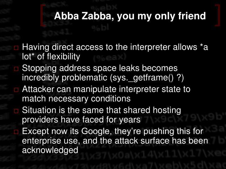 Abba Zabba, you my only friend