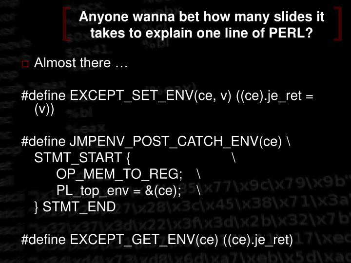 Anyone wanna bet how many slides it takes to explain one line of PERL?