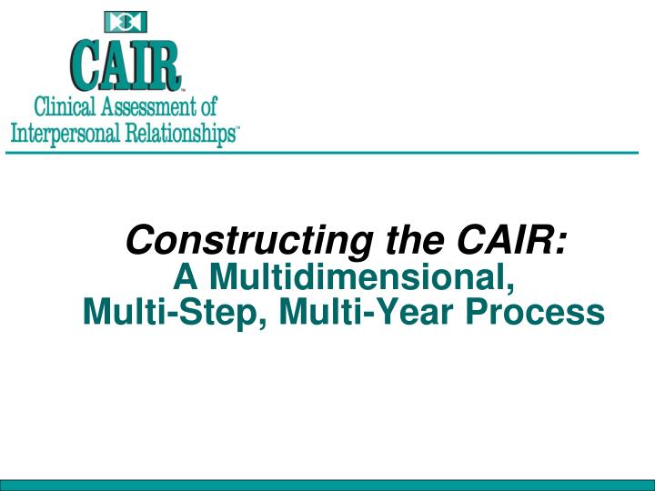 Constructing the CAIR: