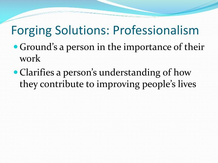 Forging Solutions: Professionalism
