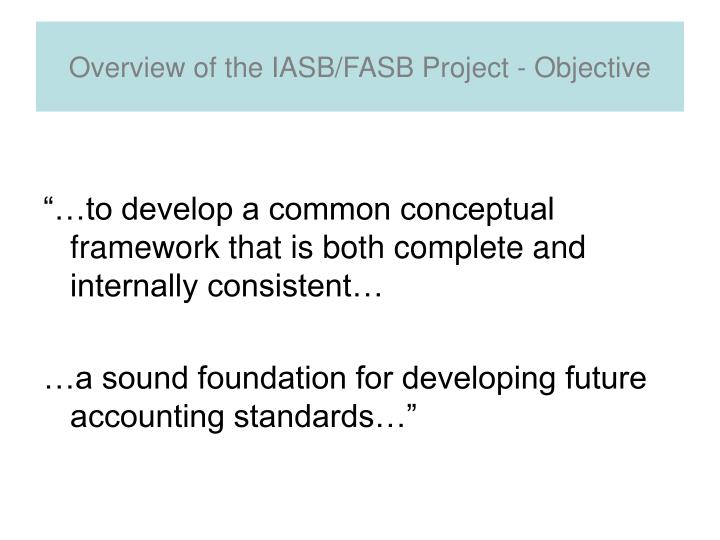 Overview of the IASB/FASB Project - Objective