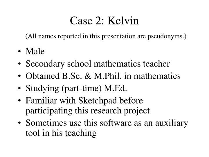 Case 2: Kelvin