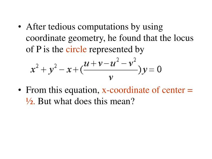 After tedious computations by using coordinate geometry, he found that the locus of P is the