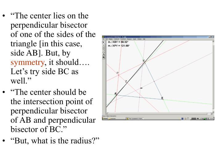 """""""The center lies on the perpendicular bisector of one of the sides of the triangle [in this case, side AB]. But, by"""
