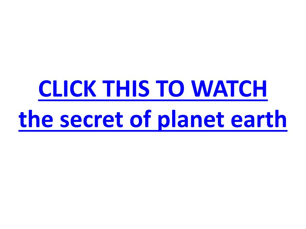 click this to watch the secret of planet earth l.