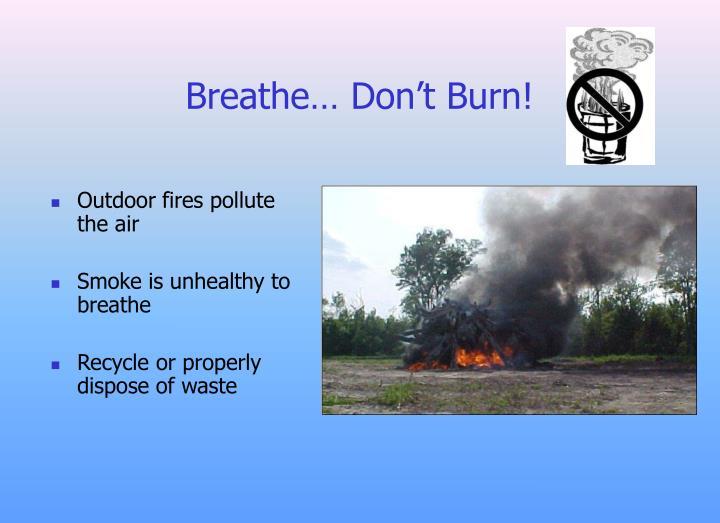 Breathe… Don't Burn!