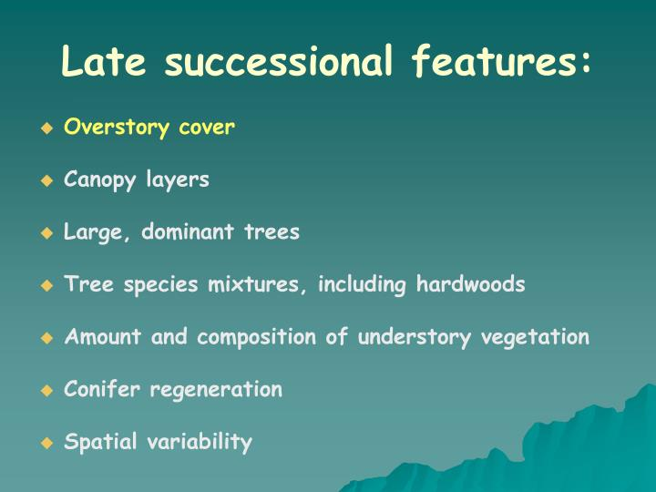 Late successional features: