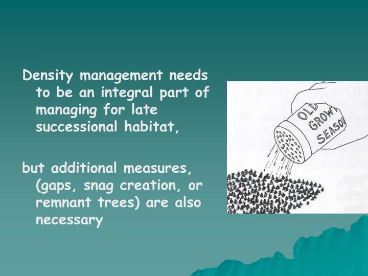 Density management needs to be an integral part of managing for late successional habitat,
