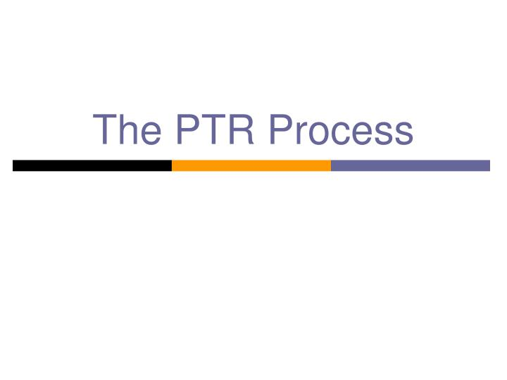 The PTR Process