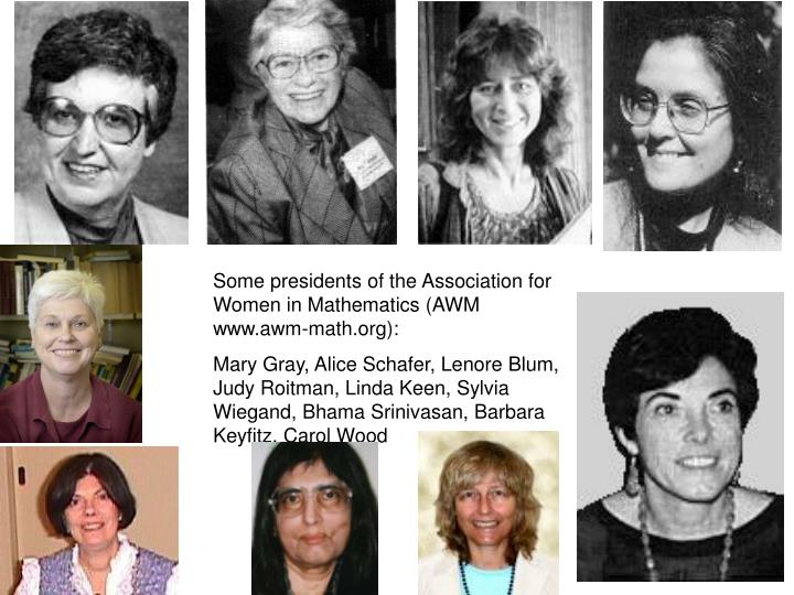 Some presidents of the Association for Women in Mathematics (AWM www.awm-math.org):