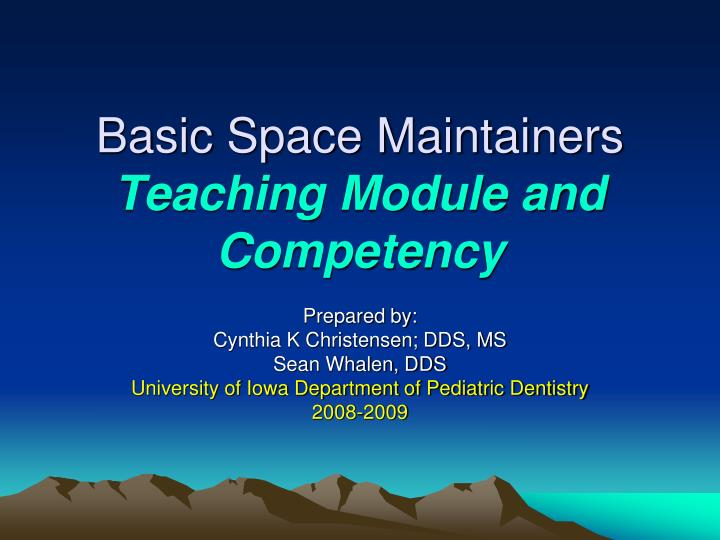 Basic space maintainers teaching module and competency