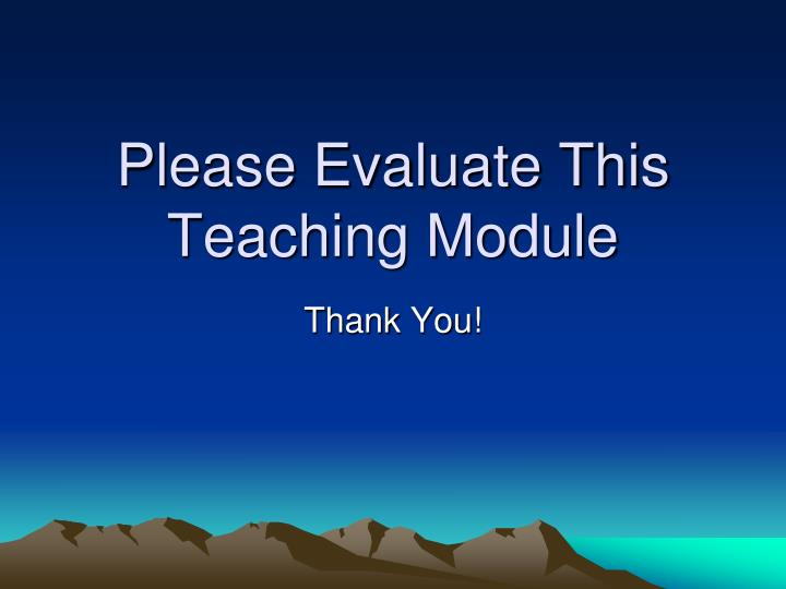 Please Evaluate This Teaching Module