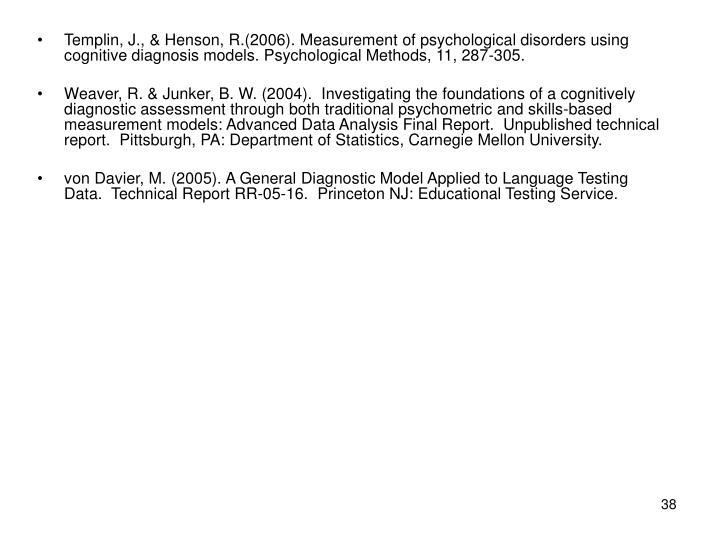 Templin, J., & Henson, R.(2006). Measurement of psychological disorders using cognitive diagnosis models. Psychological Methods, 11, 287-305.