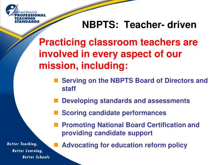 NBPTS:  Teacher- driven