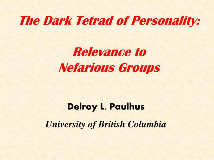 the dark tetrad of personality relevance to nefarious groups n.