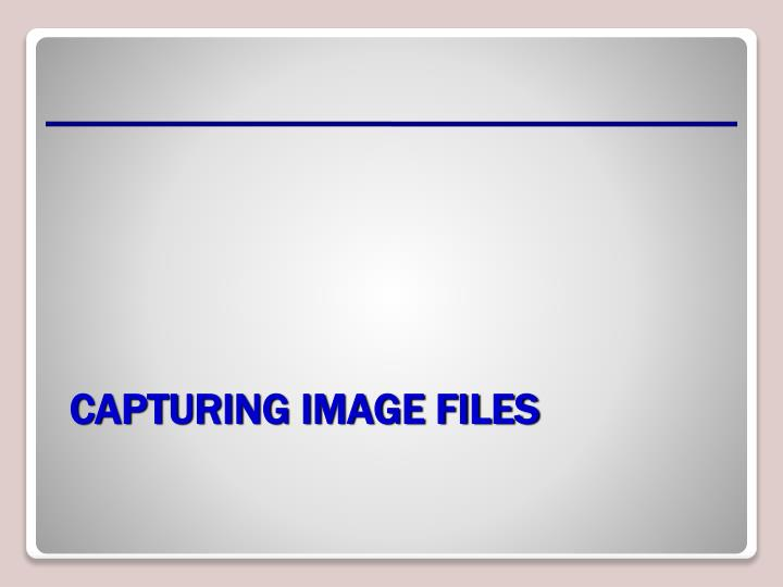 Capturing image files