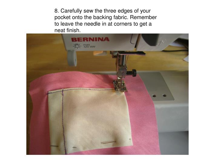 8. Carefully sew the three edges of your pocket onto the backing fabric. Remember to leave the needle in at corners to get a neat finish.