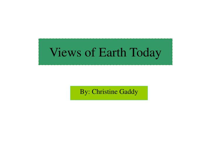 Views of earth today