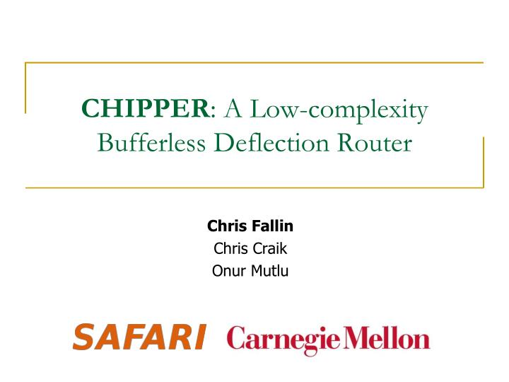 Chipper a low complexity bufferless deflection router