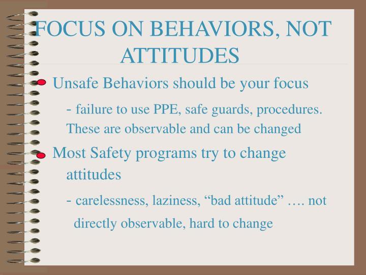 FOCUS ON BEHAVIORS, NOT ATTITUDES