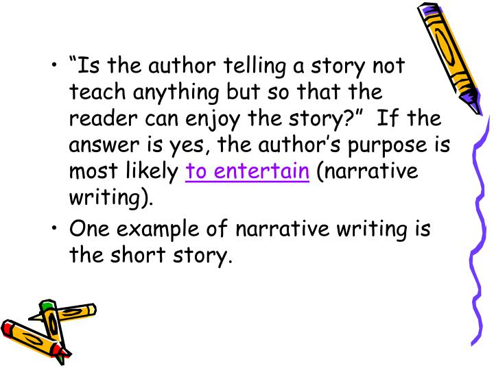 """Is the author telling a story not teach anything but so that the reader can enjoy the story?""  If the answer is yes, the author's purpose is most likely"