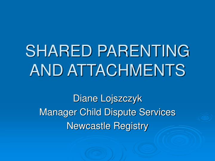 shared parenting and attachments n.