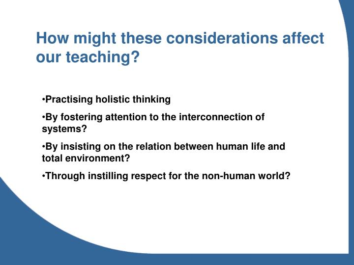 How might these considerations affect our teaching?