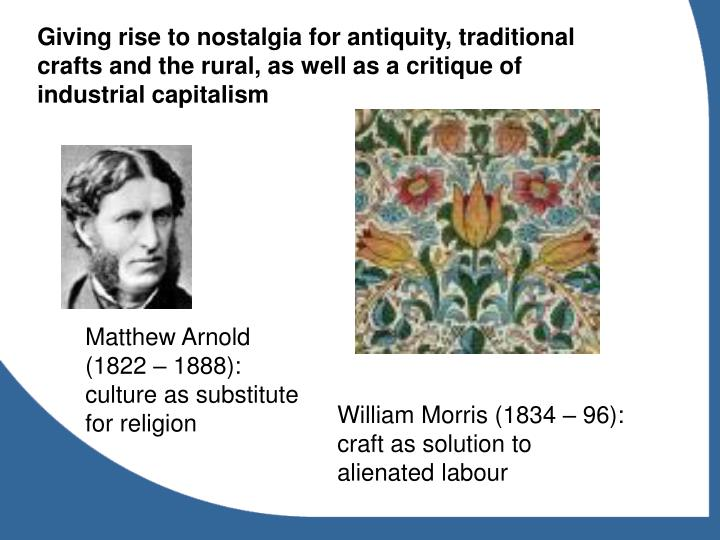 Giving rise to nostalgia for antiquity, traditional crafts and the rural, as well as a critique of industrial capitalism