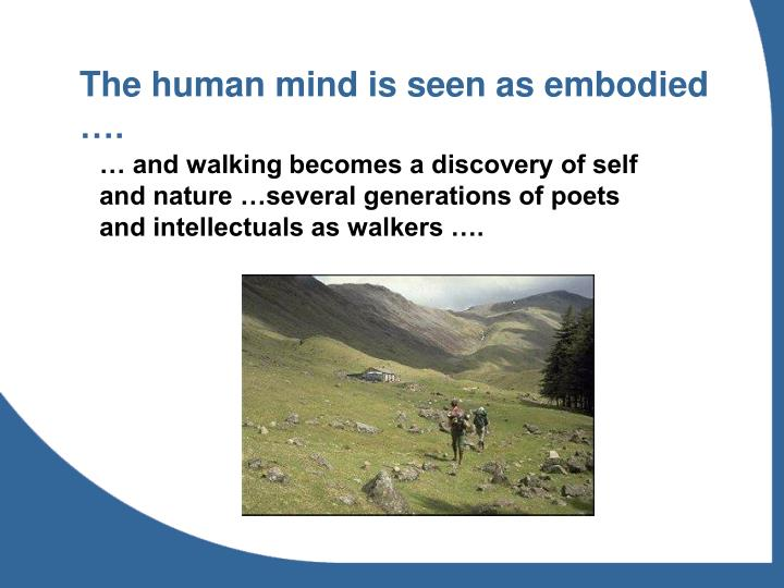 The human mind is seen as embodied ….