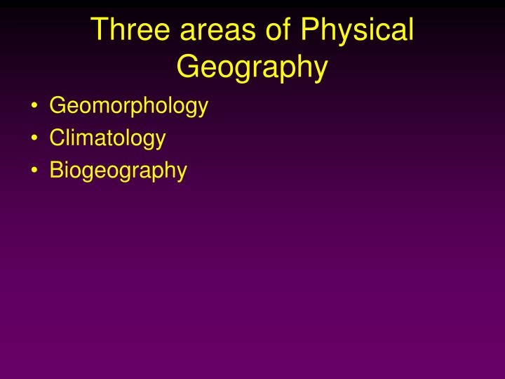 Three areas of Physical Geography